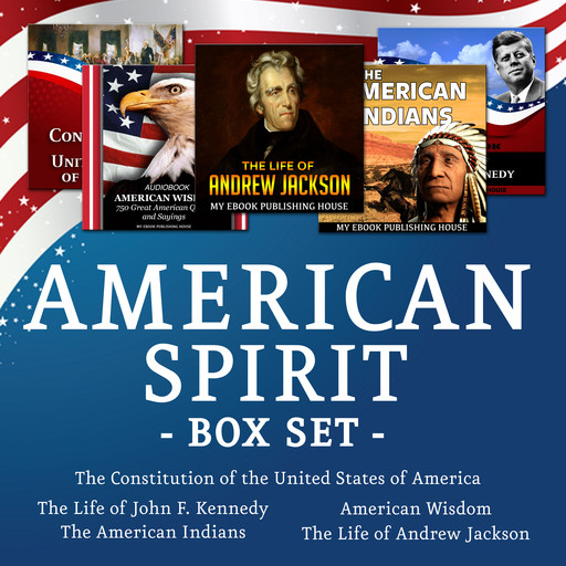 American Spirit Bundle - 5 Audiobooks Box Set About US Culture, People, Democracy, History, Constitution, Government and Politics, My Ebook Publishing House