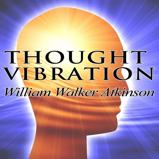 Thought Vibration, William Walker Atkinson