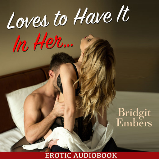 Loves to Have It In Her… : Erotic Sex Stories That Will Satisfy Your Cravings!, Bridgit Embers