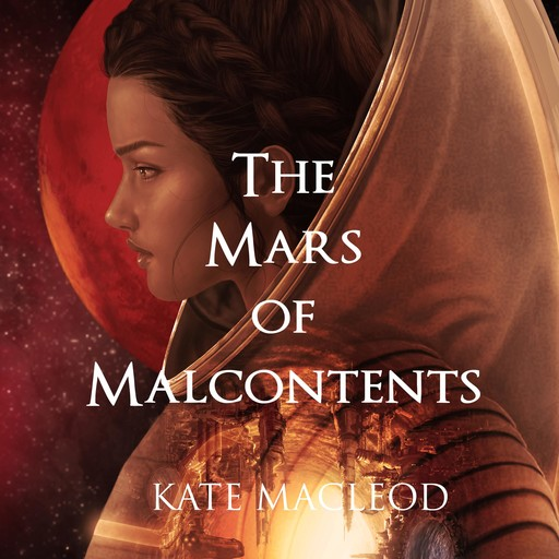 The Mars of Malcontents, Kate MacLeod