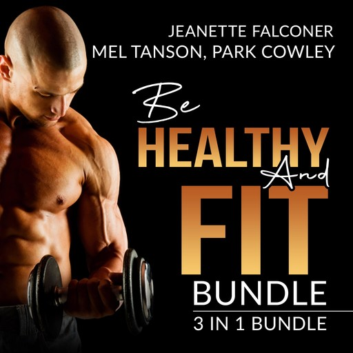 Be Healthy and Fit Bundle: 3 in 1 Bundle, Fast Metabolism Diet Plan, Carb Counting, and Abs Diet, Jeanette Falconer, Mel Tanson, Park Cowley