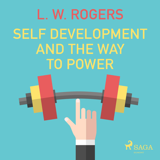 Self Development And The Way to Power, L.W.Rogers