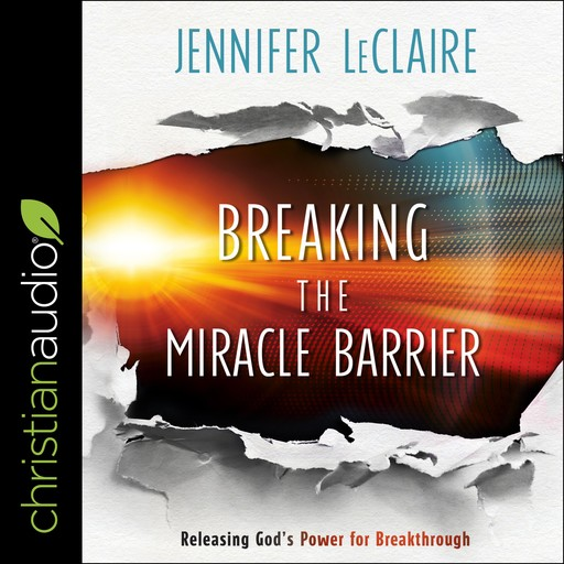 Breaking the Miracle Barrier, Jennifer LeClaire