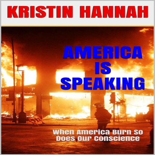 AMERICA IS SPEAKING, WHEN WILL OUR HEARTS LISTEN, Kristin Hannah