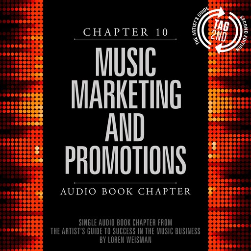 Artist's Guide to Success in the Music Business, Chapter 10, The: Music Marketing and Promotions, Loren Weisman