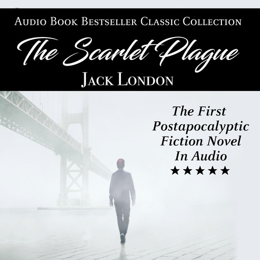 The Scarlet Plague: Audio Book Bestseller Classics Collection, Jack London