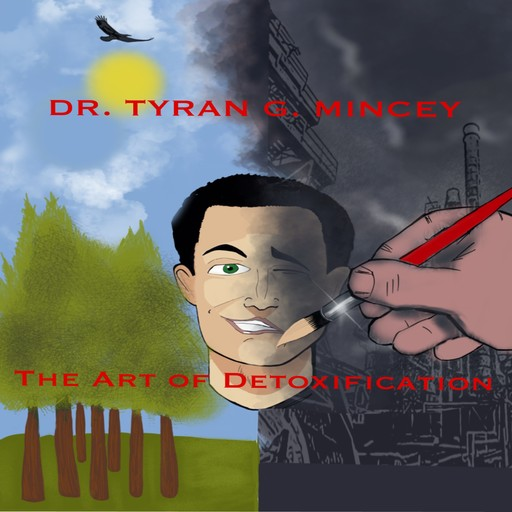 THE ART OF DETOXIFICATION. AN INTRODUCTION TO MAINTAINING HEALTH IN A TOXIC ENVIRONMENT, Tyran Mincey