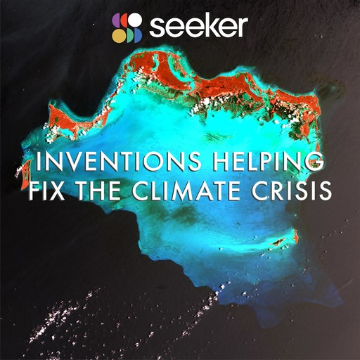 Inventions Helping Fix the Climate Crisis, Seeker