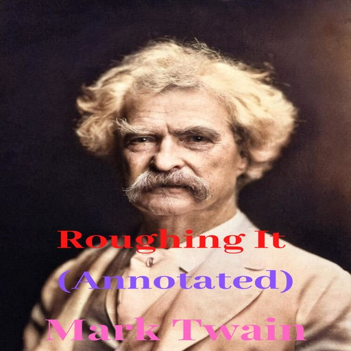 Roughing It (Annotated), Mark Twain
