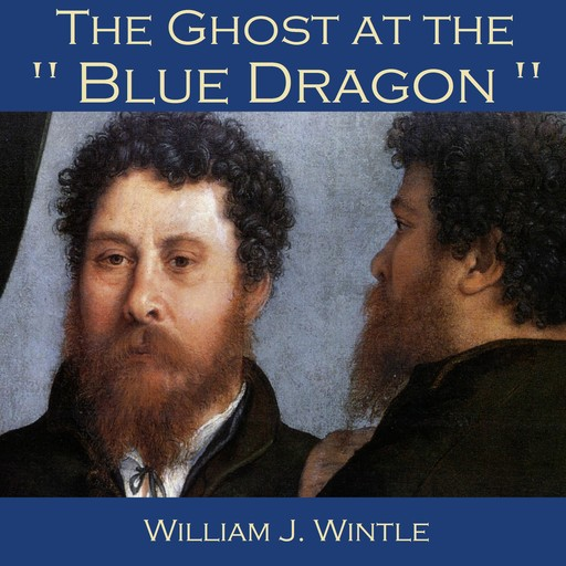"""The Ghost at the """"Blue Dragon"""", William J. Wintle"""