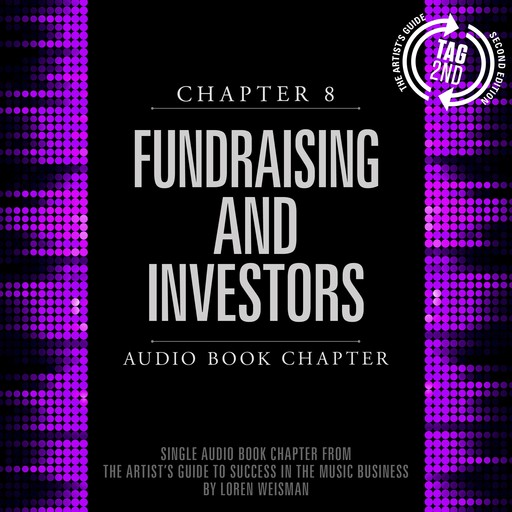 Artist's Guide to Success in the Music Business, Chapter 8, The: Fundraising and Investors, Loren Weisman