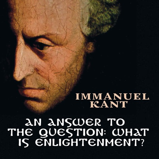 An Answer to the Question: What is Enlightenment?, Immanuel Kant
