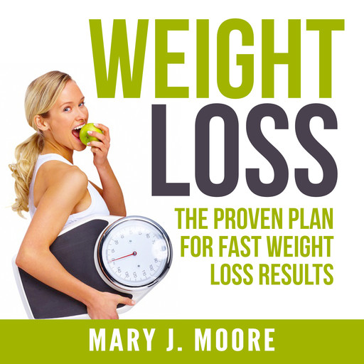 Weight Loss: The Proven Plan for Fast Weight Loss Results, Mary Moore