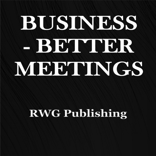 Business - Better Meetings, RWG Publishing