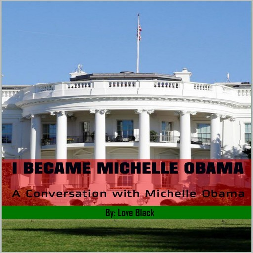 I Became Michelle Obama: A Conversation with Michelle Obama, Love Black