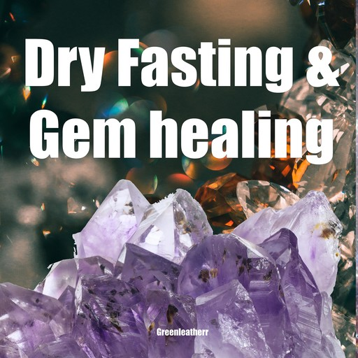 Dry Fasting & Gem healing : Guide to Miracle of Fasting Healing the Body with Autophagy, Energizing the Spirit, Relaxation, Release Stress, Enhance Energy, Greenleatherr