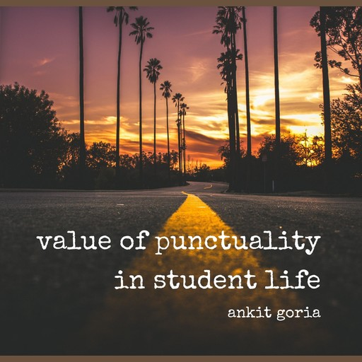 Value of punctuality in student life, ankit goria