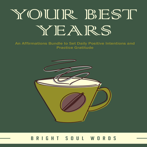 Your Best Years: An Affirmations Bundle to Set Daily Positive Intentions and Practice Gratitude, Bright Soul Words