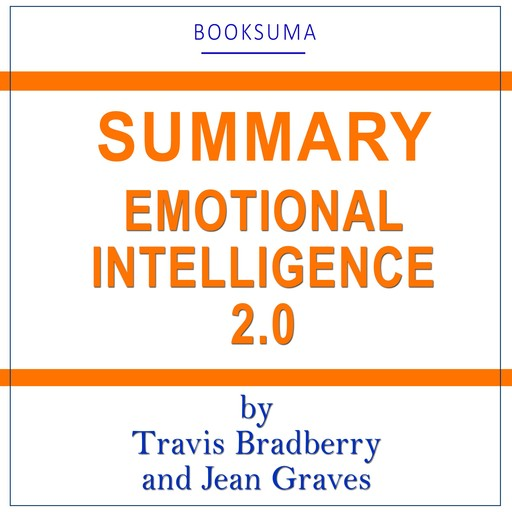 Summary of Emotional Intelligence 2.0 by Travis Bradberry and Jean Graves, BookSuma Publishing