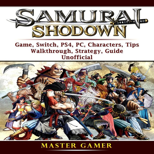 Samurai Shodown Game, Switch, PS4, PC, Characters, Tips, Walkthrough, Strategy, Guide Unofficial, Master Gamer