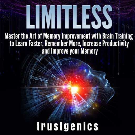 Limitless: Master the Art of Memory Improvement with Brain Training to Learn Faster, Remember More, Increase Productivity and Improve Memory, Trust Genics