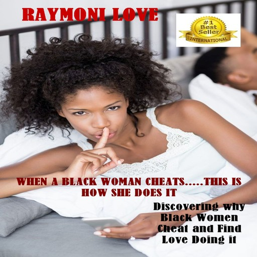 When A Black Woman Cheats......This Is How She Does It: Discovering Why Black Women Cheat and Find Love Doing It, Raymoni Love