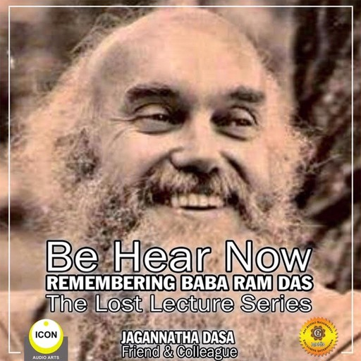 Be Hear Now; Remembering Baba Ram Das; The Lost Lecture Series, Jagannatha Dasa, the Inner Lion Players