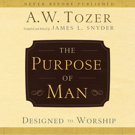 The Purpose of Man, A.W.Tozer