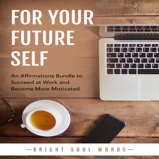 For Your Future Self: An Affirmations Bundle to Succeed at Work and Become More Motivated, Bright Soul Words