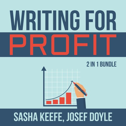 Writing for Profit Bundle: 2 in 1 Bundle, Make a Living With Your Writing, Business of Online Writing, Sasha Keefe, Josef Doyle