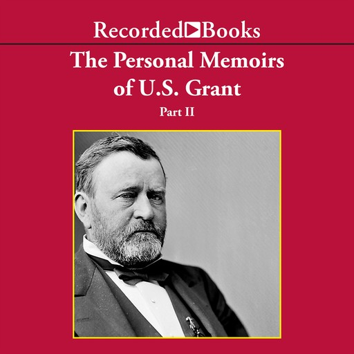 Personal Memoirs of Ulysses S. Grant, Part Two, Ulysses S.Grant
