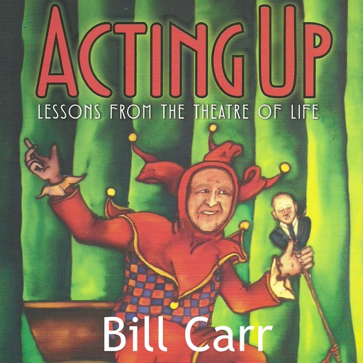Acting Up: lessons from the theatre of life, Bill Carr