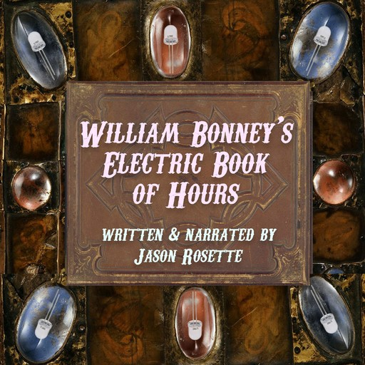 William Bonney's Electric Book of Hours: Poems and Prose, Jason Rosette