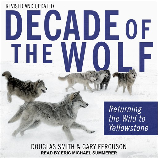 Decade of the Wolf, Revised and Updated, Douglas Smith, Gary Ferguson