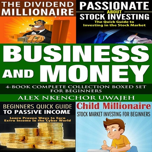 Business and Money: 4-Book Complete Collection Boxed Set For Beginners, Alex Nkenchor Uwajeh