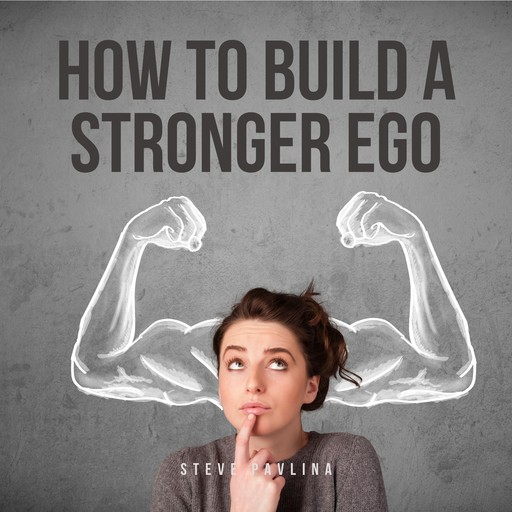 How to Build a Stronger Ego, Steve Pavlina