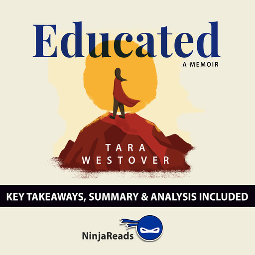 Educated: A Memoir by Tara Westover: Key Takeaways, Summary & Analysis, Ninja Reads