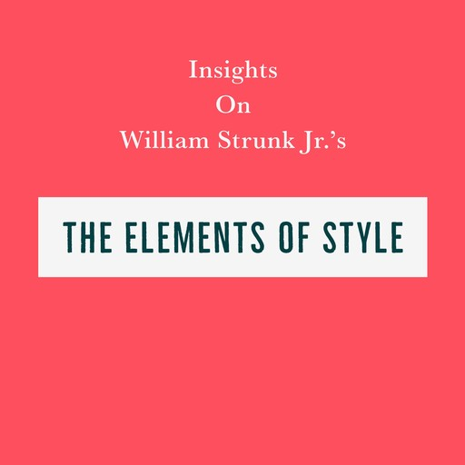 Insights on William Strunk Jr's The Elements of Style, Swift Reads