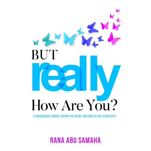But REALLY, How Are You?, Rana Abu Samaha
