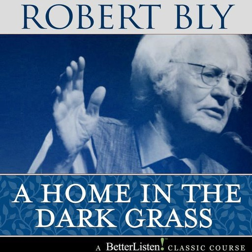 A Home in the Dark Grass, Robert Bly