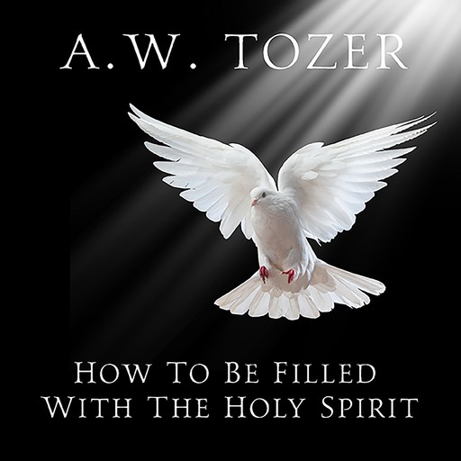 How to be Filled with the Holy Spirit, A.W.Tozer
