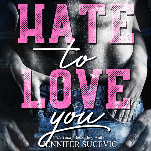 Hate to Love you, Jennifer Sucevic