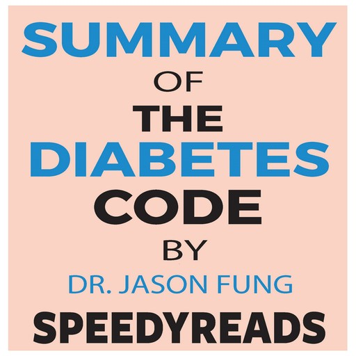 Summary of The Diabetes Code: Prevent and Reverse Type 2 Diabetes Naturally by Jason Fung- Finish Entire Book in 15 Minutes, SpeedyReads