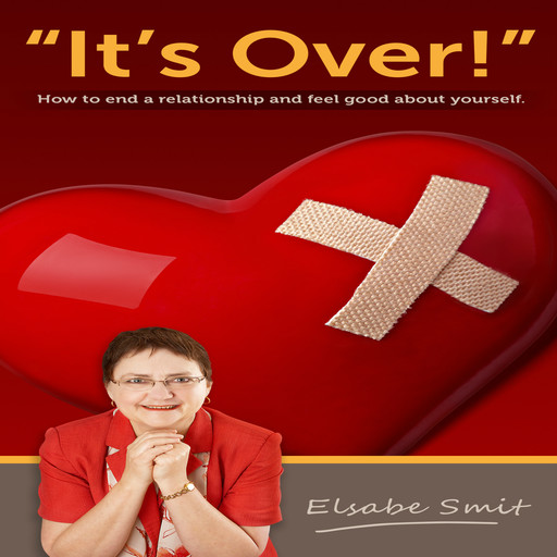 It's Over. How to End a Relationship and Feel Good About Yourself, Elsabe Smit