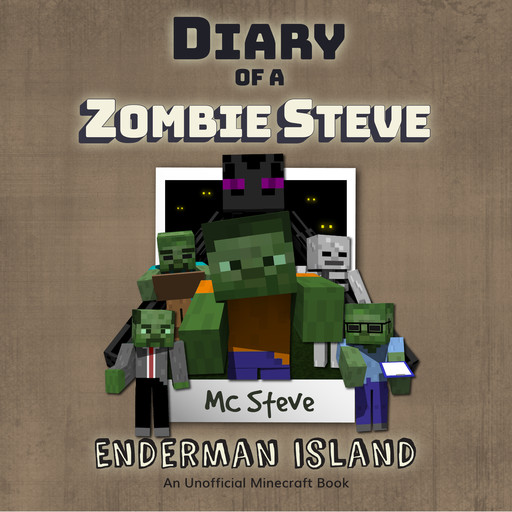 Diary of a MInecraft Zombie Steve Book 4: Enderman Island (An Unofficial Minecraft Diary Book), MC Steve