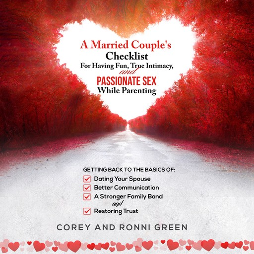 A Married Couple's Checklist for Having Fun, True Intimacy, and Passionate Sex, While Parenting, Corey Green, Ronni Green