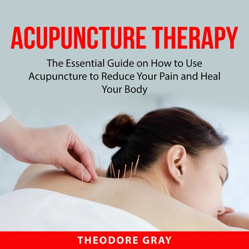 Acupuncture Therapy, Theodore Gray