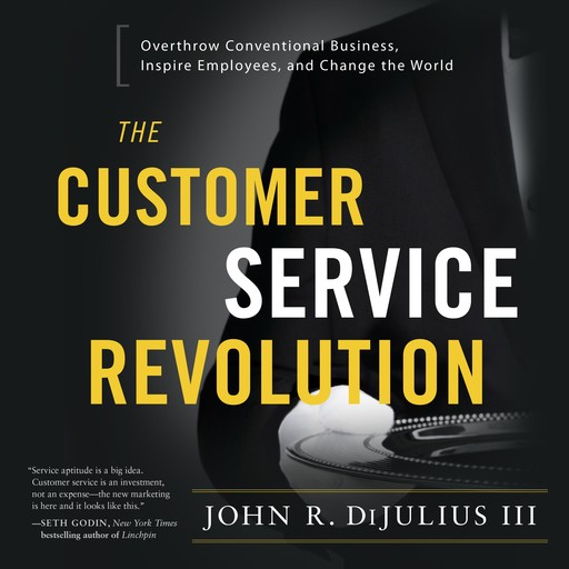 The Customer Service Revolution, John R DiJulius III