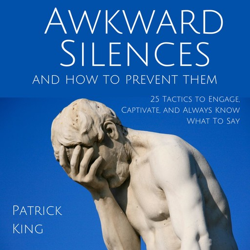 Awkward Silences and How to Prevent Them, Patrick King