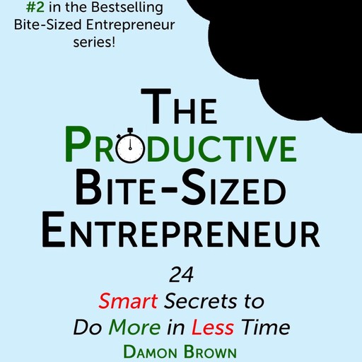 The Productive Bite-Sized Entrepreneur, Damon Brown